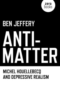 Anti-matter: Michel Houllebecq and Depressive Realism